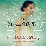 The Stories We Tell | Patti Callahan Henry