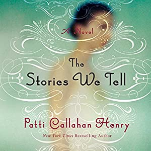 The Stories We Tell | [Patti Callahan Henry]