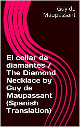 the necklace by guy de maupassant essays The necklace: has madame loisel's character changed at the end of the story why or why not support with evidence from the story did madame loisel's character contribute to her own downfall.