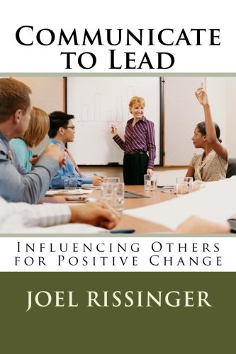 Communicate to Lead: Influencing Others for Positive Change