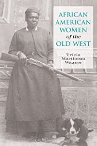African American Women of the Old West by Tricia Martineau Wagner
