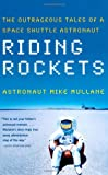 Riding Rockets: The Outrageous Tales of a Space Shuttle Astronaut (0743276833) by Mullane, Mike