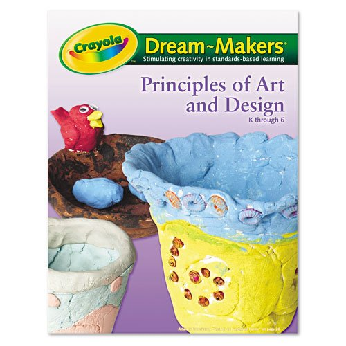 Crayola 99-1253 Crayola Dream-Makers Guide, Grades K-6, Principals of Art and Design, 104 Pgs - 1