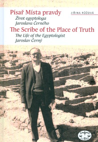 The Scribner in the Place of Truth: The Biography of Egyptologist Jaroslav Cerny (Czech and English Edition)