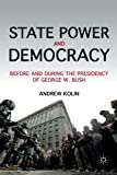 State Power and Democracy: Before and During the Presidency of George W. Bush (1137035617) by Kolin, Andrew