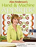 img - for Alex Anderson's Hand & Machine Applique: 6 Techniques, 7 Quilts, Full-Size Patterns book / textbook / text book