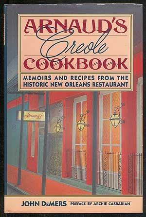 Arnaud's Creole Cookbook: Memoirs and Recipes from the Historic New Orleans Restaurant by John Demers