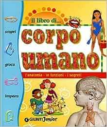 Il libro del corpo umano: Elisa Prati: 9788809022485: Amazon.com