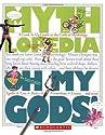 Oh My Gods!: A Look-it-Up Guide to the Gods of Mythology (Mythlopedia)