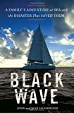 img - for Black Wave: A Family's Adventure at Sea and the Disaster That Saved Them book / textbook / text book