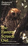 Eastern Screech Owl: Life History, Ecology, and Behavior in the Suburbs and Countryside (W. L. Moody Jr. Natural History Series)