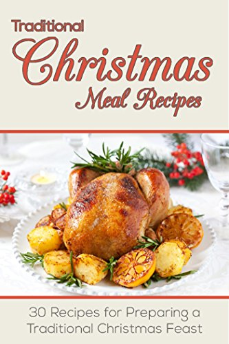 Christmas Recipes: Traditional Christmas Meal Recipes: 30 Recipes for Preparing a Traditional Christmas Feast by Susan Reynolds