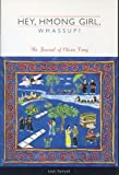 img - for Hey, Hmong Girl, Whassup?: The Journal of Choua Vang book / textbook / text book