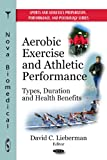 Aerobic Exercise and Athletic Performance: Types, Duration and Health Benefits (Sports and Athletics Preparation, Performance, and Psychology Series)