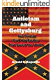 Antietam and Gettysburg - Two Pivotal Civil War Battles That Saved The Union