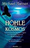 Höhle und Kosmos: Schamanische Begegnungen mit der verborgenen Wirklichkeit