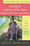 Caring for Children Who Have Severe Neurological Impairment (A Johns Hopkins Press Health Book)