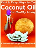 img - for Fast and Easy Ways to Use Coconut Oil For Healthy Living A Coconut Oil Recipe and Guidebook book / textbook / text book