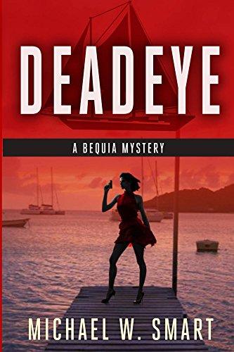 Book: Deadeye (The Bequia Mysteries Book 2) by Michael W. Smart