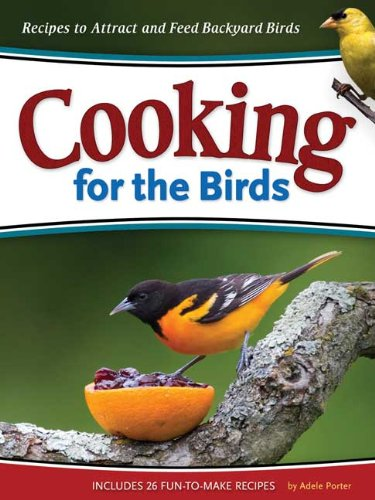 Cooking for the Birds: Simple Recipes to Attract and Feed Backyard Birds (Wild about)