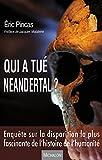 Qui a tu� Neandertal ?: Enqu�te sur la disparition la plus fascinante de l'histoire de l'humanit� - Pr�face de Jacques Malaterre
