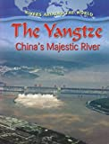 Molly Aloian The Yangtze: China's Majestic River (Rivers Around the World)