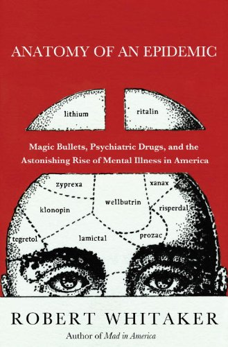Anatomy of an Epidemic: Magic Bullets, Psychiatric Drugs, and the Astonishing Rise of Mental Illness in America: Robert Whitaker: 9780307452412: Amazon.com: Books