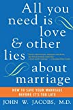 All You Need Is Love and Other Lies About Marriage: How to Save Your Marriage Before Its Too Late