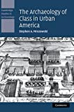 img - for The Archaeology of Class in Urban America (Cambridge Studies in Archaeology) book / textbook / text book