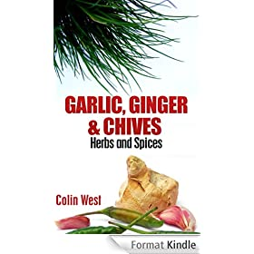 Herbs and Spices - Garlic, Ginger & Chives (My Herbs & Spices Book 4) (English Edition)