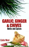 Herbs and Spices - Garlic, Ginger & Chives (My Herbs & Spices)