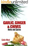 Herbs and Spices - Garlic, Ginger & Chives (My Herbs & Spices Book 4)