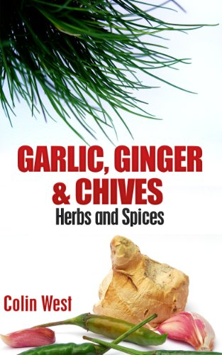 Herbs and Spices - Garlic, Ginger & Chives (My Herbs & Spices Book 4) by Colin West