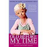 Old Before My Time: Hayley Okines' Life with Progeria ~ Hayley Okines
