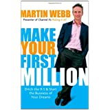 Make Your First Million: Ditch the 9-5 and Start the Business of Your Dreamsby Martin Webb