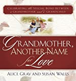 Grandmother, Another Name for Love: Celebrating the Special Bond Between a Grandmother and a Grandchild (1416567593) by Gray, Alice