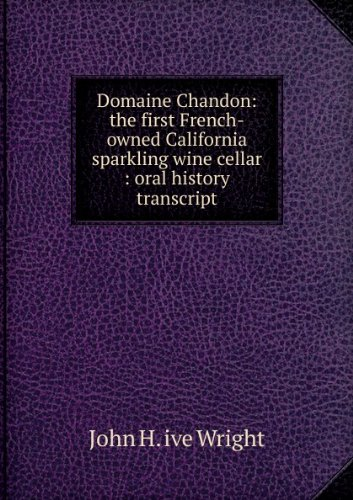 domaine-chandon-the-first-french-owned-california-sparkling-wine-cellar-oral-history-transcript