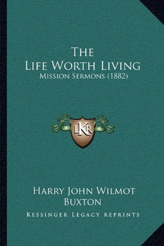 The Life Worth Living: Mission Sermons (1882)