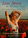 Less Stress In 10 Easy Steps How to Quit Worrying and Be Happy
