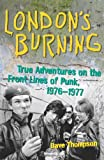 London's Burning: True Adventures on the Front Lines of Punk, 1976–1977