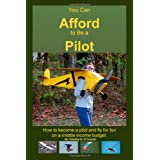 You Can Afford To Be A Pilot: How To Become A Pilot And Fly For Fun On A Middle Income Budget ~ Timothy S. O'Connor