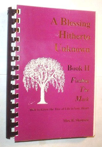 A Blessing Hitherto Unknown Book II Finding the Mark. How to Grow the Tree of Life in Your Heart