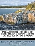 img - for Mediaci n Del Papa Le n Xiii Entre Espa a Y Alemania Sobre Las Islas Carolinas Y Palaos (Spanish Edition) book / textbook / text book