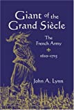 Giant of the Grand Siècle: The French Army, 1610-1715 (0521032482) by Lynn, John A.