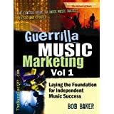 Guerrilla Music Marketing, Vol 1: Laying the Foundation for Independent Music Success ~ Bob Baker