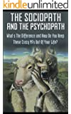 The Sociopath And The Psychopath - What's The Difference And How Do You Keep These Crazy MF's Out Of Your Life (English Edition)