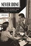img - for Never Done: A History of Women s Work in Media Production book / textbook / text book