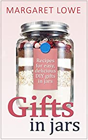 Gifts in Jars: Recipes for Easy, Delicious, Inexpensive DIY Gifts in Jars (Jar Recipes, Jar Gifts, Homemade Gifts)
