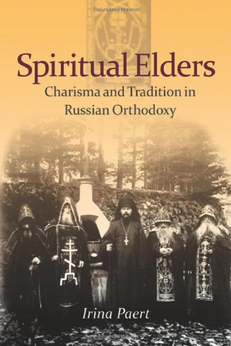 Spiritual Elders: Charisma and Tradition in Russian Orthodoxy, Irina Paert