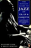 Jazz on CD, LP, and Cassette, The Penguin Guide to: First Edition (Penguin Guide to Jazz on CD) (0140153640) by Cook, Richard